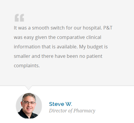 It was a smooth switch for our hospital. P&T was easy given the comparative clinical information that is available. My budget is smaller and there have been no patient complaints.
